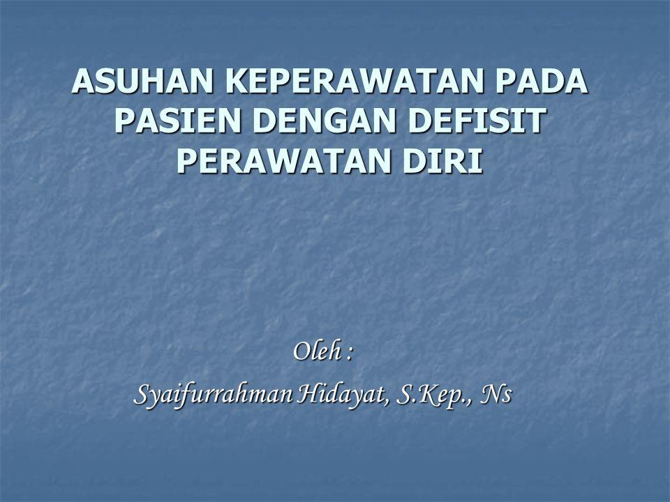 ASUHAN KEPERAWATAN PADA PASIEN DENGAN DEFISIT PERAWATAN DIRI