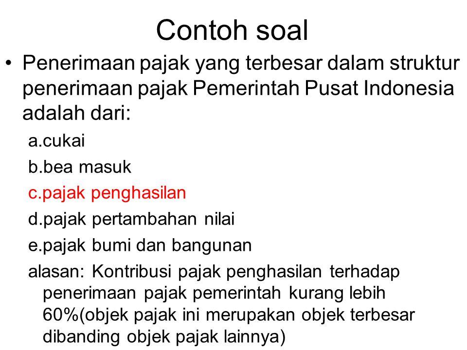 Contoh soal Penerimaan pajak yang terbesar dalam struktur penerimaan pajak Pemerintah Pusat Indonesia adalah dari: