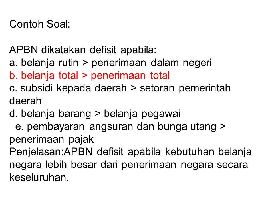 Contoh Soal: APBN dikatakan defisit apabila: a