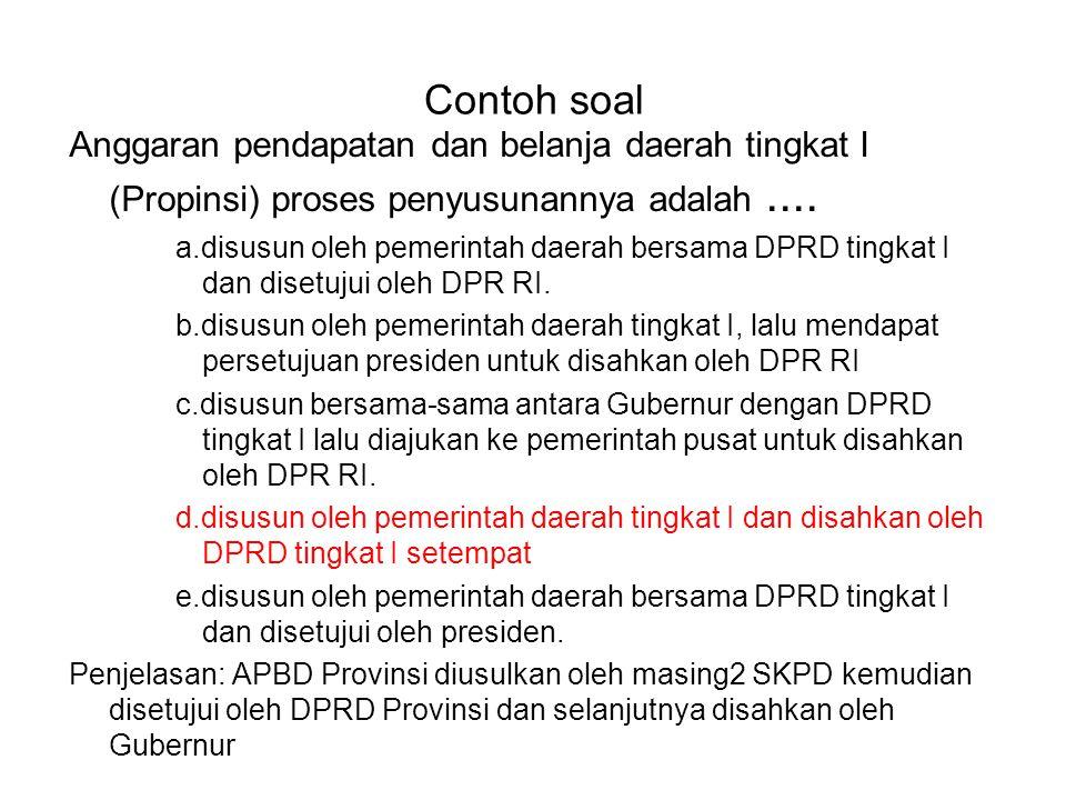 Contoh soal Anggaran pendapatan dan belanja daerah tingkat I (Propinsi) proses penyusunannya adalah ....