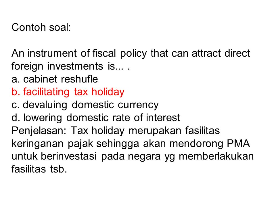 Contoh soal: An instrument of fiscal policy that can attract direct foreign investments is...