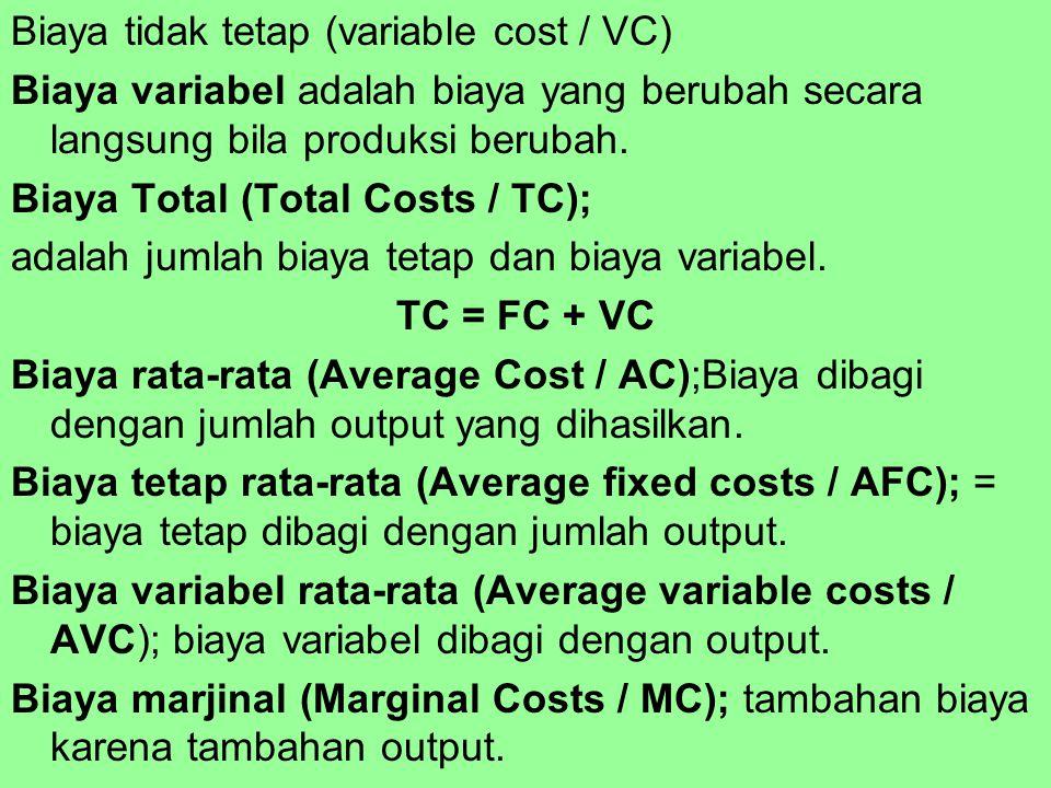 Biaya tidak tetap (variable cost / VC) Biaya variabel adalah biaya yang berubah secara langsung bila produksi berubah.