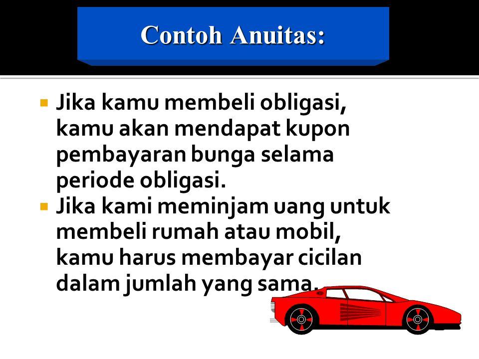 Contoh Anuitas: Jika kamu membeli obligasi, kamu akan mendapat kupon pembayaran bunga selama periode obligasi.