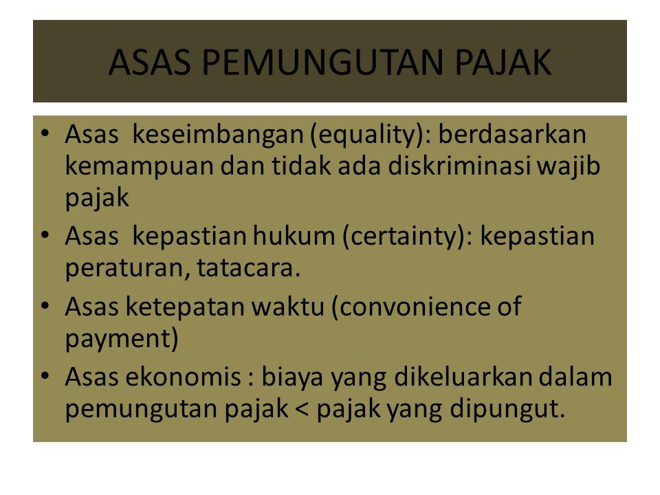 ASAS PEMUNGUTAN PAJAK Asas keseimbangan (equality): berdasarkan kemampuan dan tidak ada diskriminasi wajib pajak.