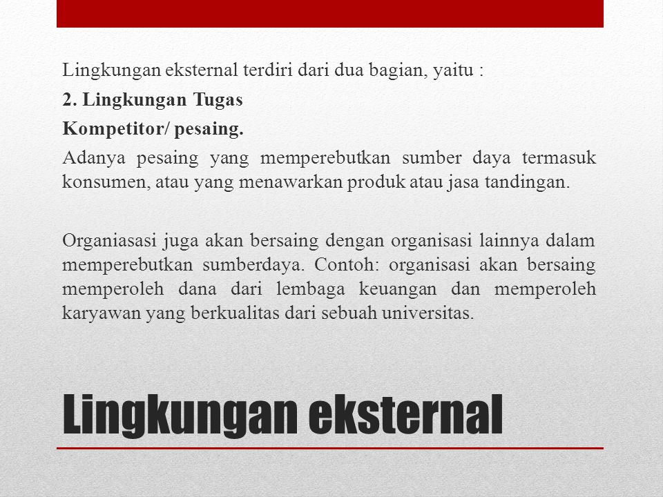 Lingkungan eksternal terdiri dari dua bagian, yaitu : 2
