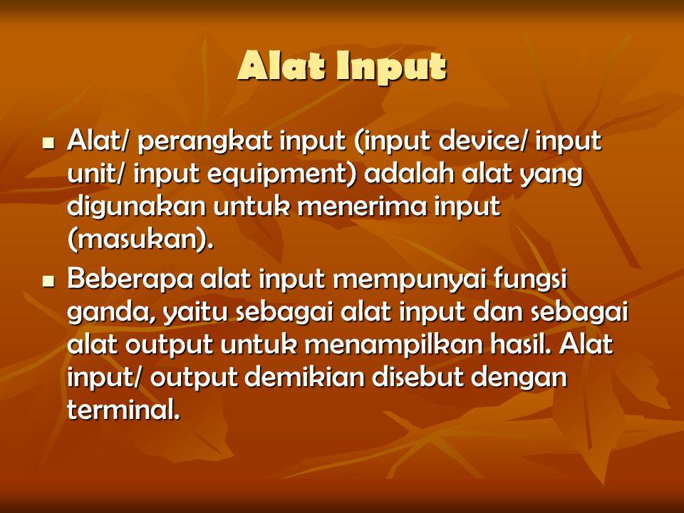 Alat Input Alat/ perangkat input (input device/ input unit/ input equipment) adalah alat yang digunakan untuk menerima input (masukan).