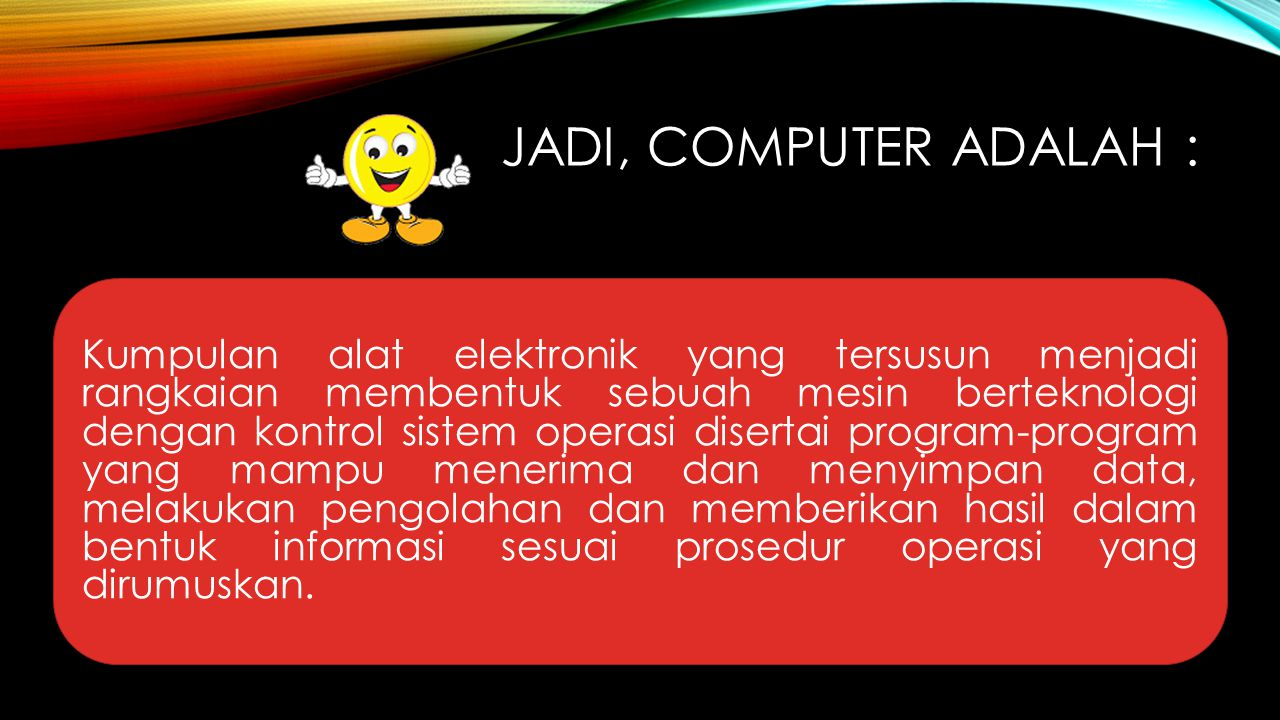 Jadi, computer adalah :