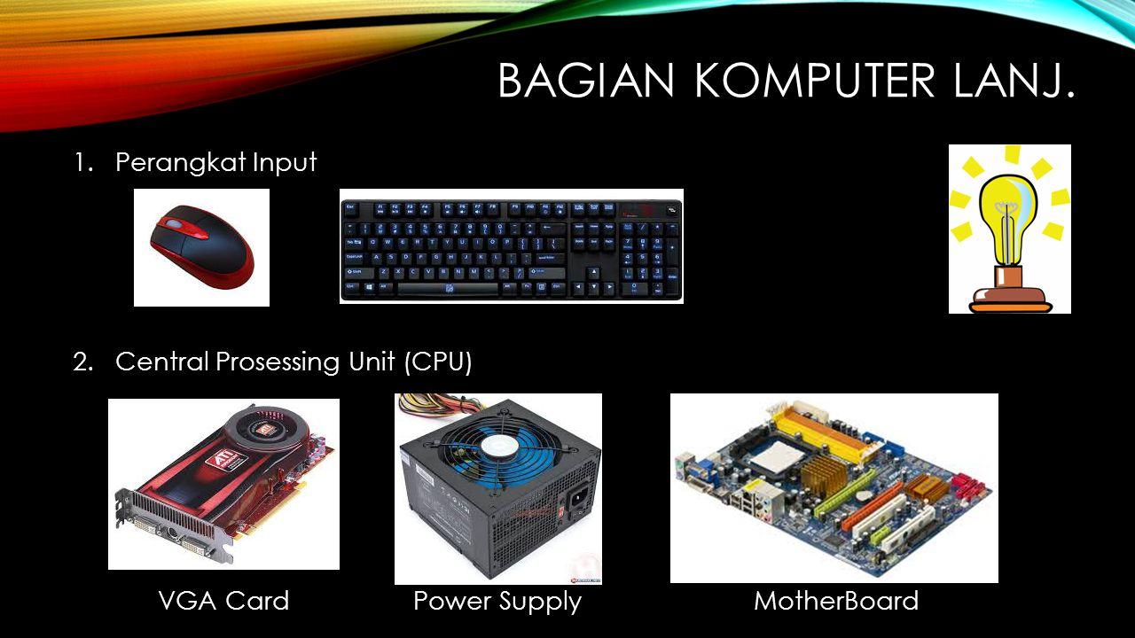 Bagian Komputer Lanj. Perangkat Input Central Prosessing Unit (CPU)