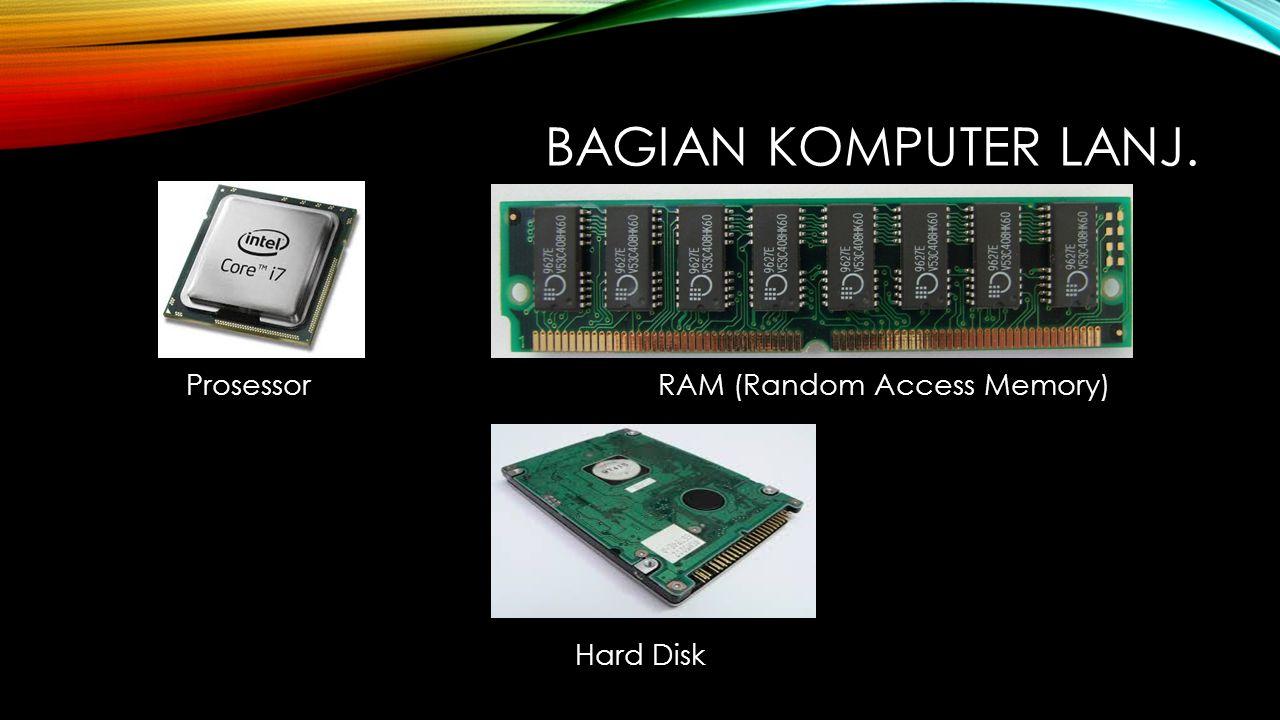 Bagian Komputer lanj. Prosessor RAM (Random Access Memory) Hard Disk