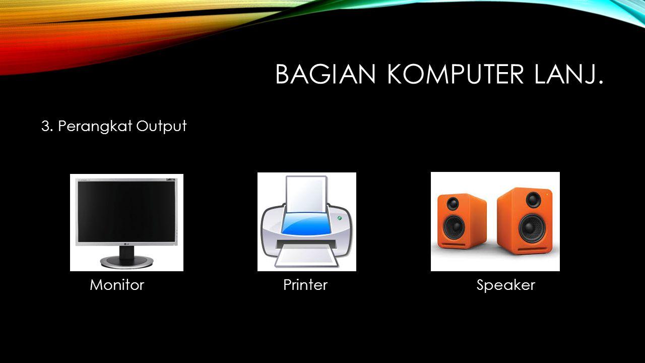 Bagian Komputer lanj. 3. Perangkat Output Monitor Printer Speaker