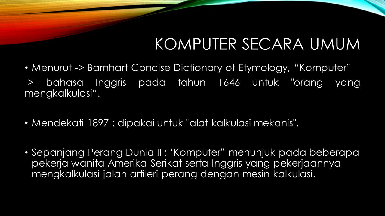 Komputer secara umum Menurut -> Barnhart Concise Dictionary of Etymology, Komputer