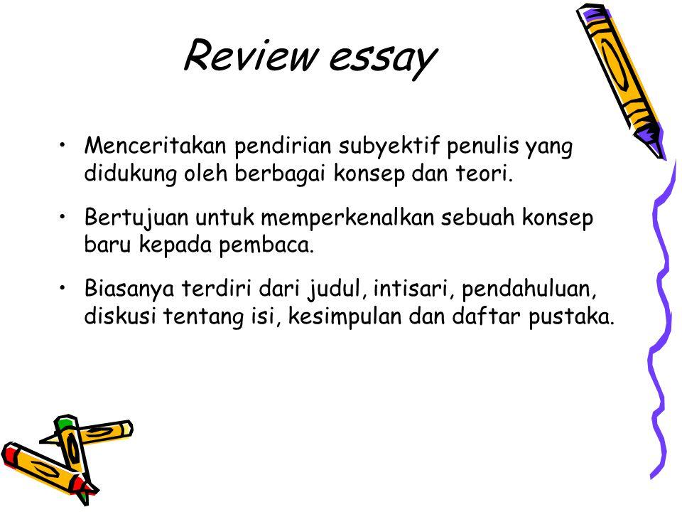 Review essay Menceritakan pendirian subyektif penulis yang didukung oleh berbagai konsep dan teori.