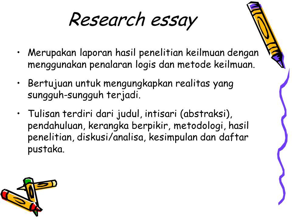 Research essay Merupakan laporan hasil penelitian keilmuan dengan menggunakan penalaran logis dan metode keilmuan.