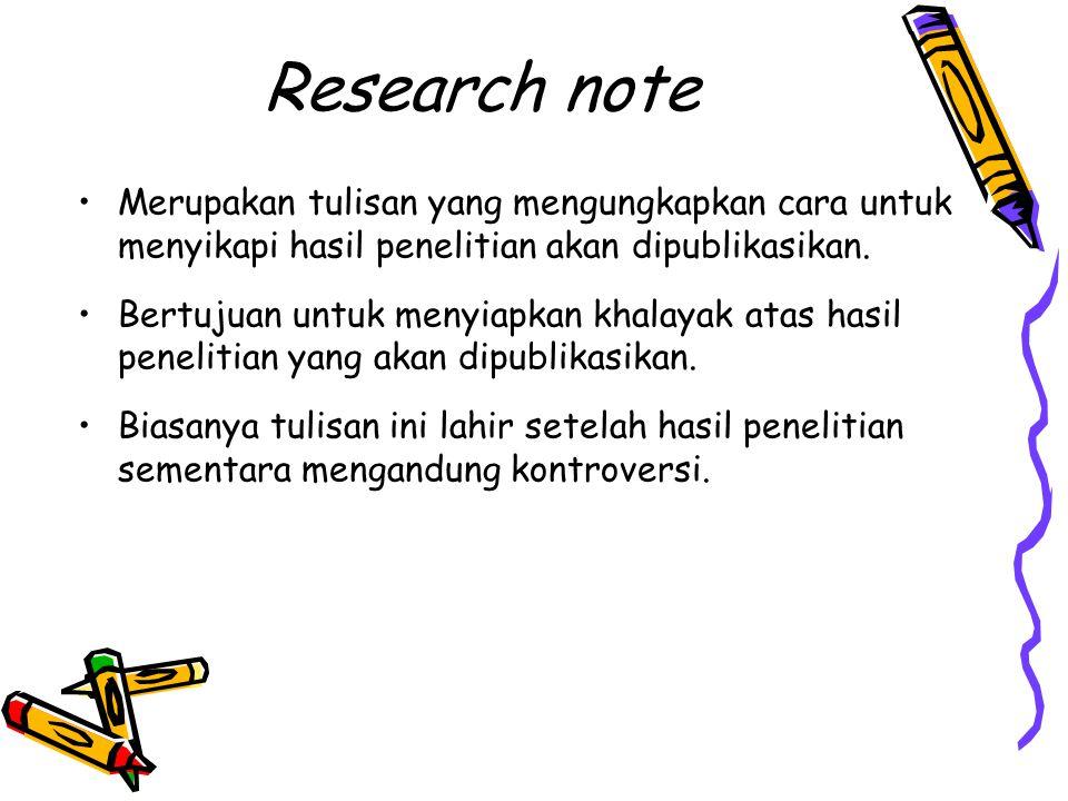 Research note Merupakan tulisan yang mengungkapkan cara untuk menyikapi hasil penelitian akan dipublikasikan.