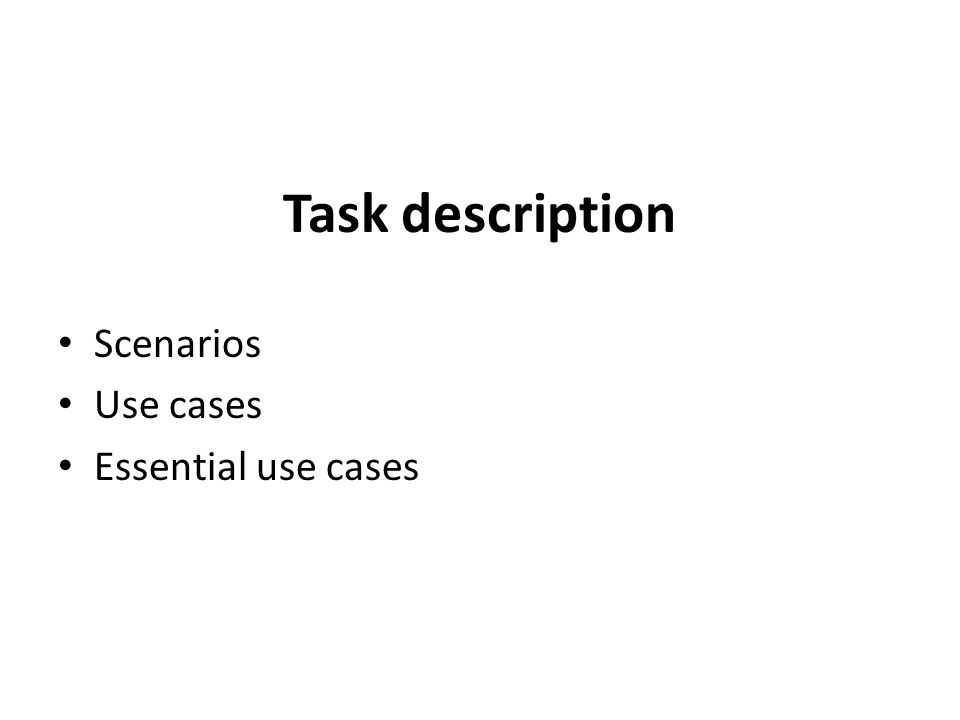 Task description Scenarios Use cases Essential use cases