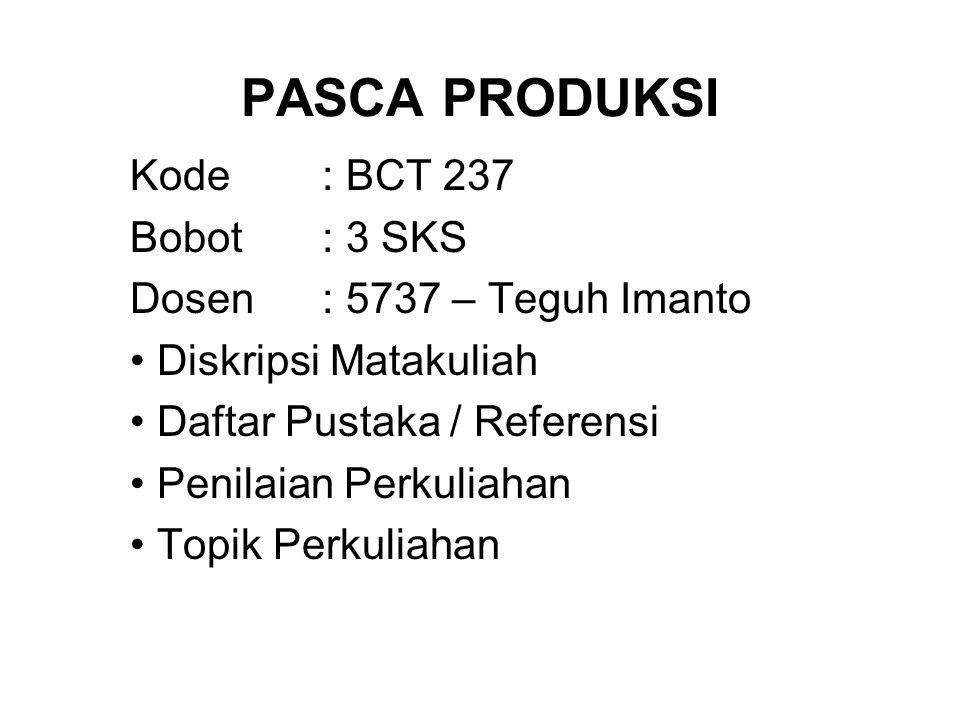 PASCA PRODUKSI Kode : BCT 237 Bobot : 3 SKS