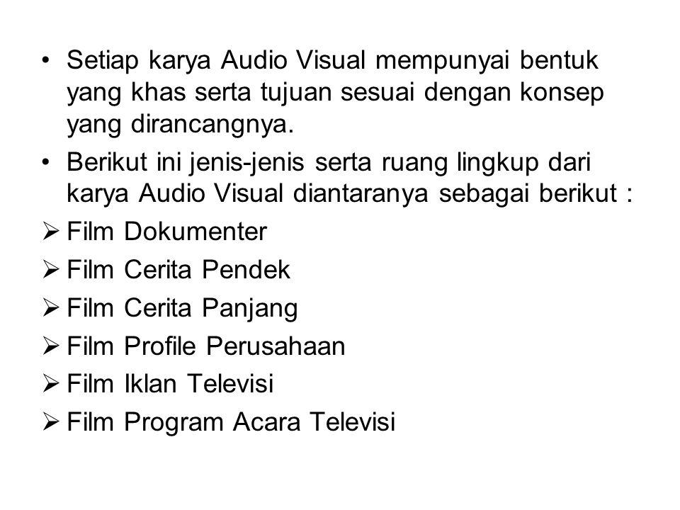 Setiap karya Audio Visual mempunyai bentuk yang khas serta tujuan sesuai dengan konsep yang dirancangnya.