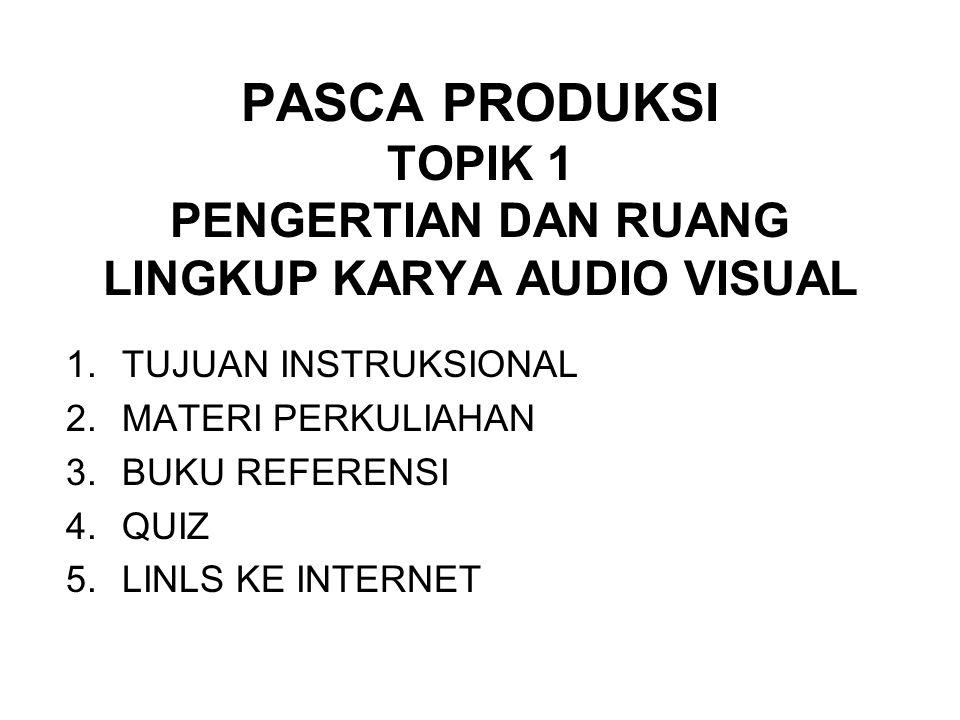 PASCA PRODUKSI TOPIK 1 PENGERTIAN DAN RUANG LINGKUP KARYA AUDIO VISUAL