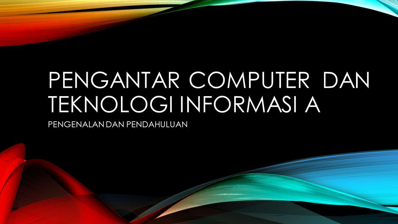 Pengantar computer dan Teknologi informasi A