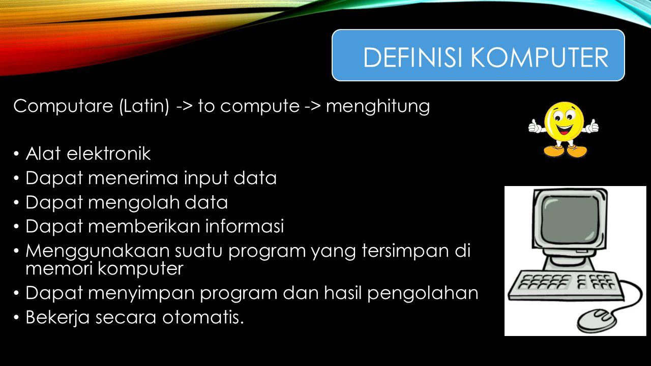 DEFINISI KOMPUTER Alat elektronik Dapat menerima input data