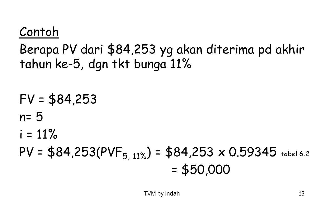 Contoh Berapa PV dari $84,253 yg akan diterima pd akhir tahun ke-5, dgn tkt bunga 11% FV = $84,253.