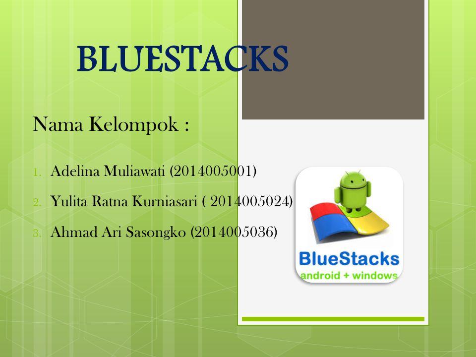 BLUESTACKS Nama Kelompok : Adelina Muliawati (2014005001)