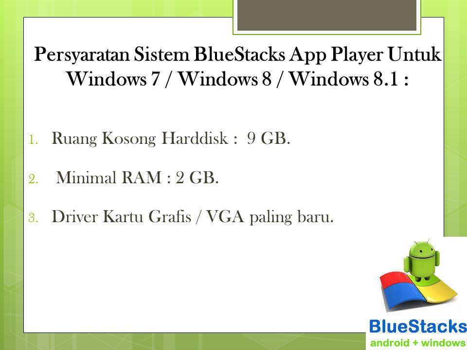 Persyaratan Sistem BlueStacks App Player Untuk Windows 7 / Windows 8 / Windows 8.1 :
