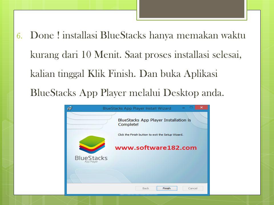Done. installasi BlueStacks hanya memakan waktu kurang dari 10 Menit