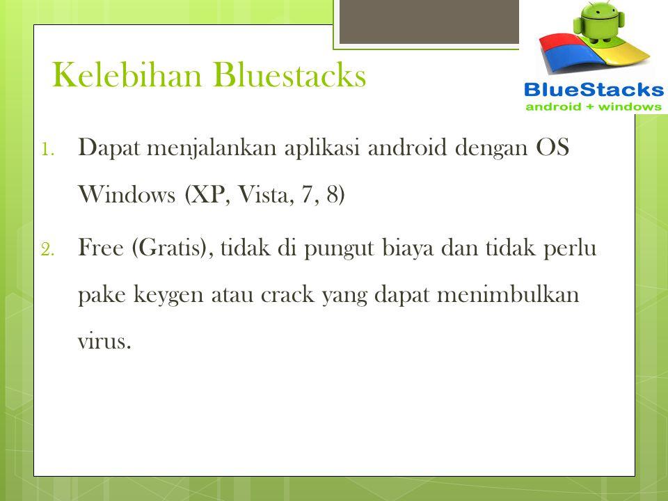 Kelebihan Bluestacks Dapat menjalankan aplikasi android dengan OS Windows (XP, Vista, 7, 8)