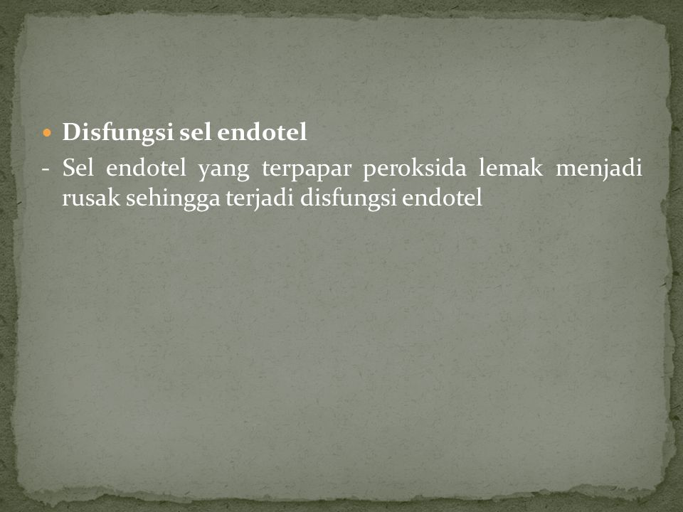 Disfungsi sel endotel - Sel endotel yang terpapar peroksida lemak menjadi rusak sehingga terjadi disfungsi endotel.