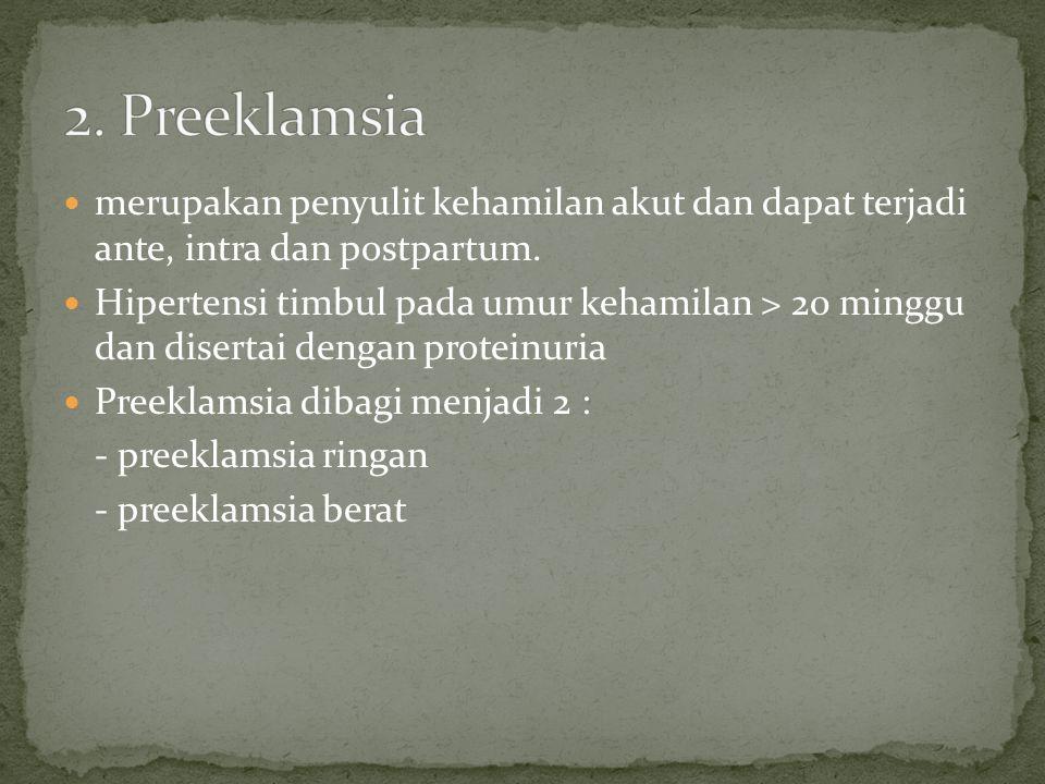 2. Preeklamsia merupakan penyulit kehamilan akut dan dapat terjadi ante, intra dan postpartum.