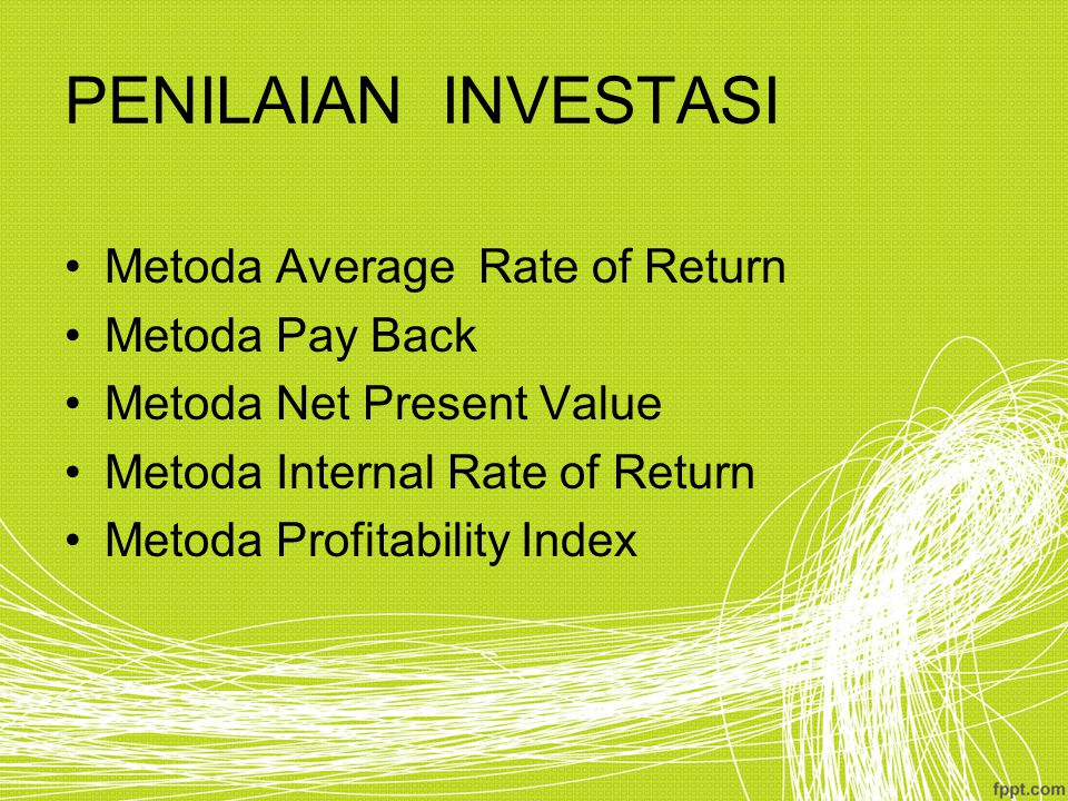 PENILAIAN INVESTASI Metoda Average Rate of Return Metoda Pay Back