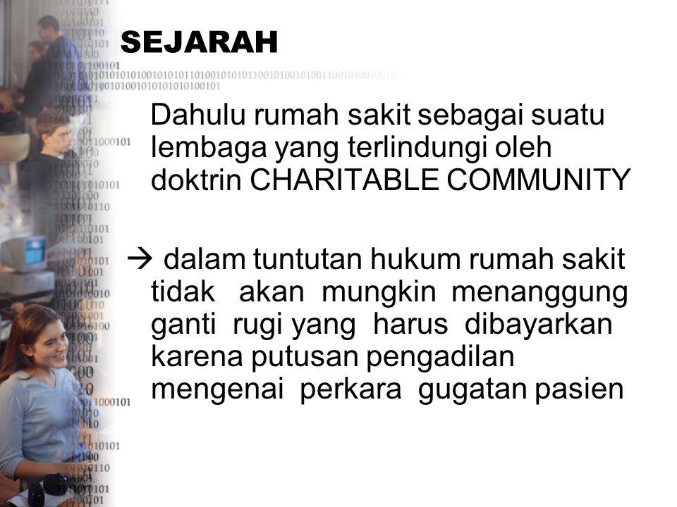 SEJARAH Dahulu rumah sakit sebagai suatu lembaga yang terlindungi oleh doktrin CHARITABLE COMMUNITY.