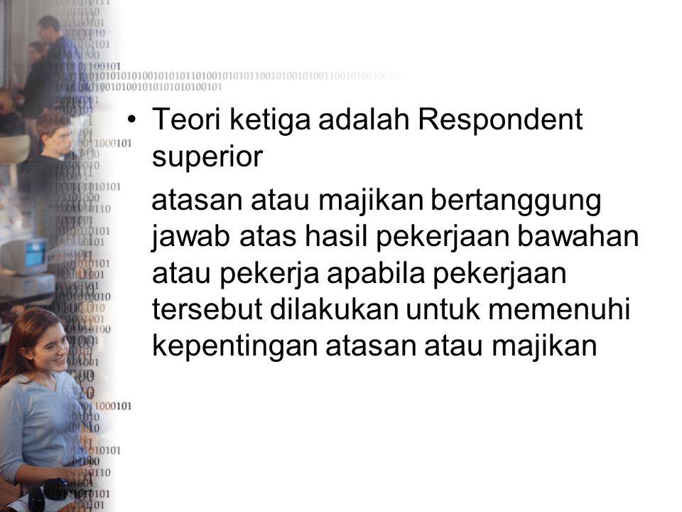Teori ketiga adalah Respondent superior