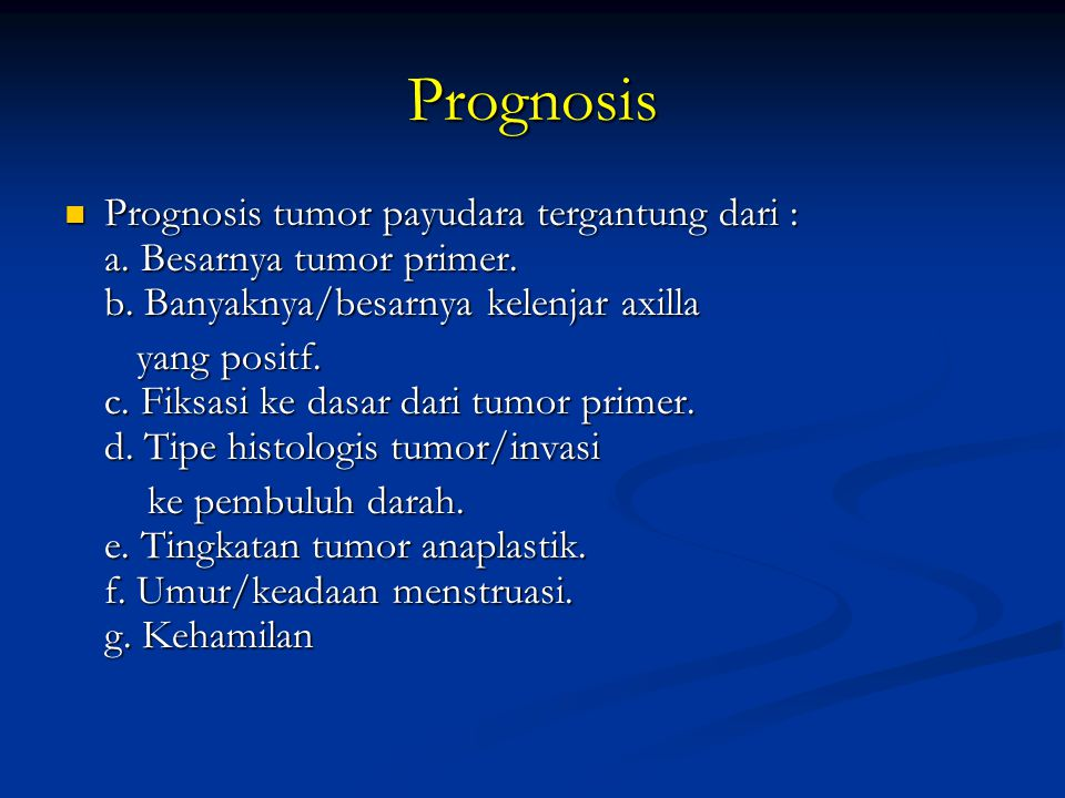 Prognosis Prognosis tumor payudara tergantung dari : a. Besarnya tumor primer. b. Banyaknya/besarnya kelenjar axilla.