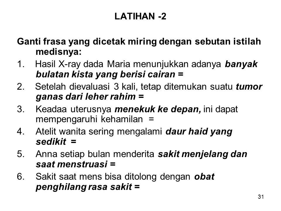 LATIHAN -2 Ganti frasa yang dicetak miring dengan sebutan istilah medisnya: