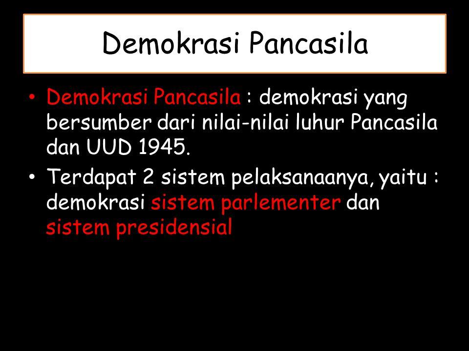 Demokrasi Pancasila Demokrasi Pancasila : demokrasi yang bersumber dari nilai-nilai luhur Pancasila dan UUD 1945.