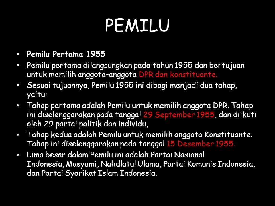 PEMILU Pemilu Pertama 1955. Pemilu pertama dilangsungkan pada tahun 1955 dan bertujuan untuk memilih anggota-anggota DPR dan konstituante.