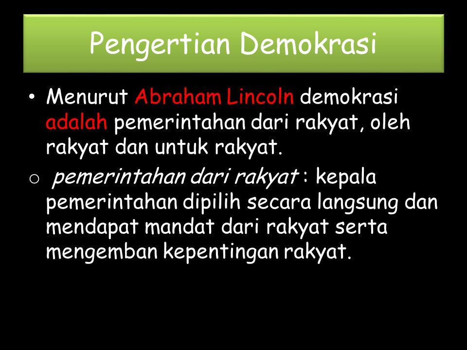 Pengertian Demokrasi Menurut Abraham Lincoln demokrasi adalah pemerintahan dari rakyat, oleh rakyat dan untuk rakyat.
