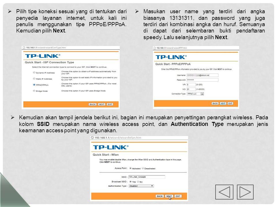 Pilih tipe koneksi sesuai yang di tentukan dari penyedia layanan internet, untuk kali ini penulis menggunakan tipe PPPoE/PPPoA. Kemudian pilih Next.
