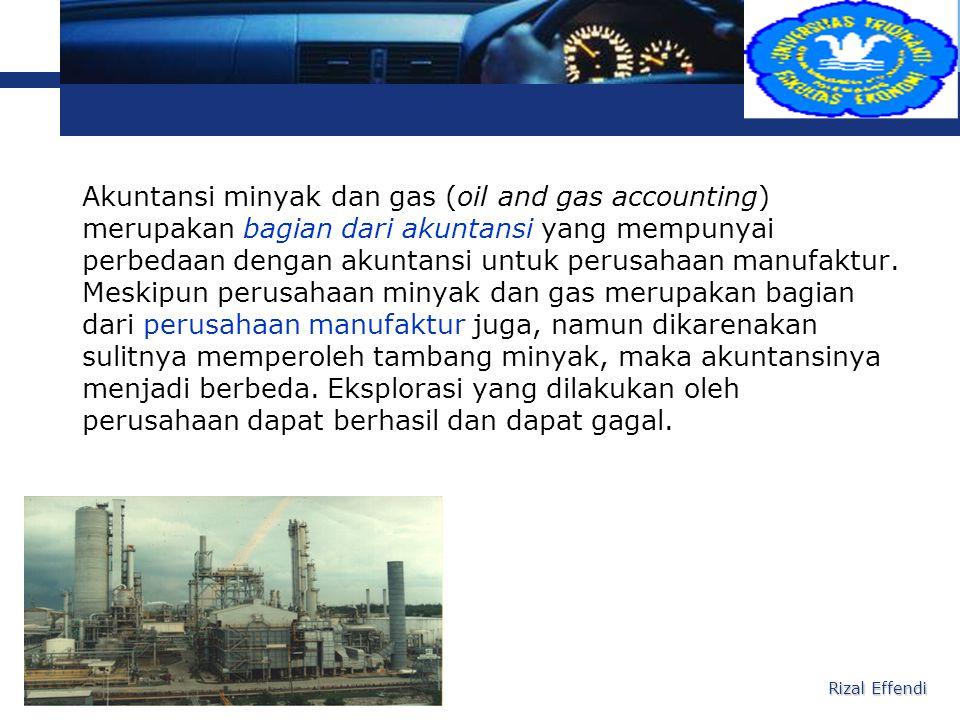 Akuntansi minyak dan gas (oil and gas accounting) merupakan bagian dari akuntansi yang mempunyai perbedaan dengan akuntansi untuk perusahaan manufaktur. Meskipun perusahaan minyak dan gas merupakan bagian dari perusahaan manufaktur juga, namun dikarenakan sulitnya memperoleh tambang minyak, maka akuntansinya menjadi berbeda. Eksplorasi yang dilakukan oleh perusahaan dapat berhasil dan dapat gagal.
