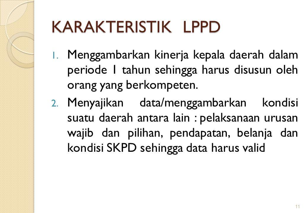 KARAKTERISTIK LPPD Menggambarkan kinerja kepala daerah dalam periode 1 tahun sehingga harus disusun oleh orang yang berkompeten.