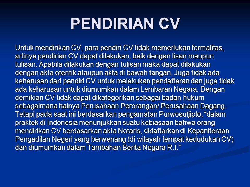 PENDIRIAN CV Untuk mendirikan CV, para pendiri CV tidak memerlukan formalitas, artinya pendirian CV dapat dilakukan, baik dengan lisan maupun.