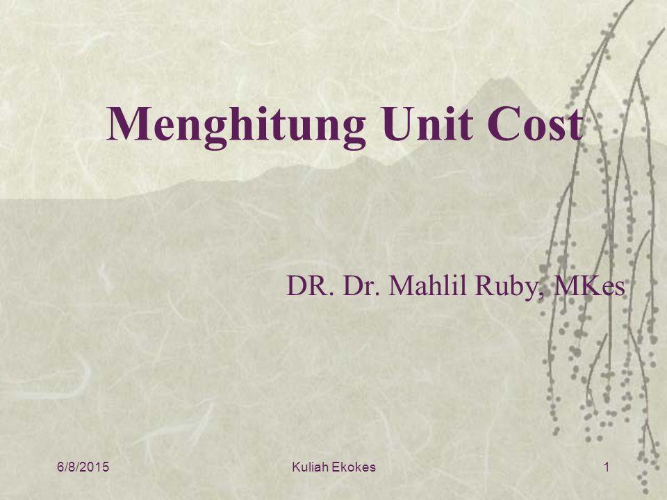 Menghitung Unit Cost DR. Dr. Mahlil Ruby, MKes 4/16/2017 Kuliah Ekokes