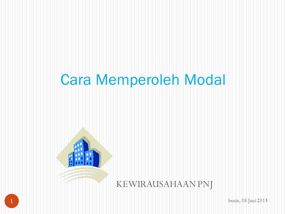 Cara Memperoleh Modal KEWIRAUSAHAAN PNJ Minggu, 16 April 2017