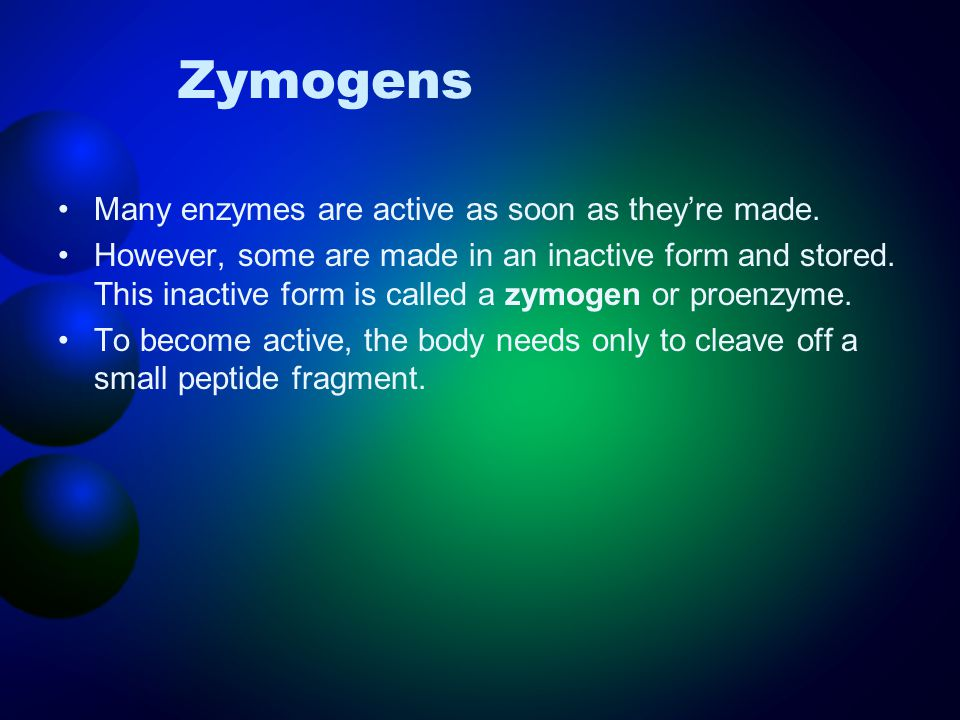 Zymogens Many enzymes are active as soon as they're made.