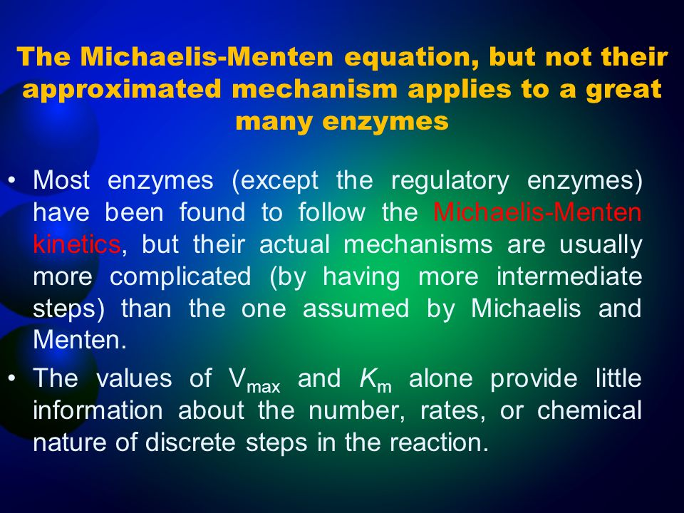 The Michaelis-Menten equation, but not their approximated mechanism applies to a great many enzymes