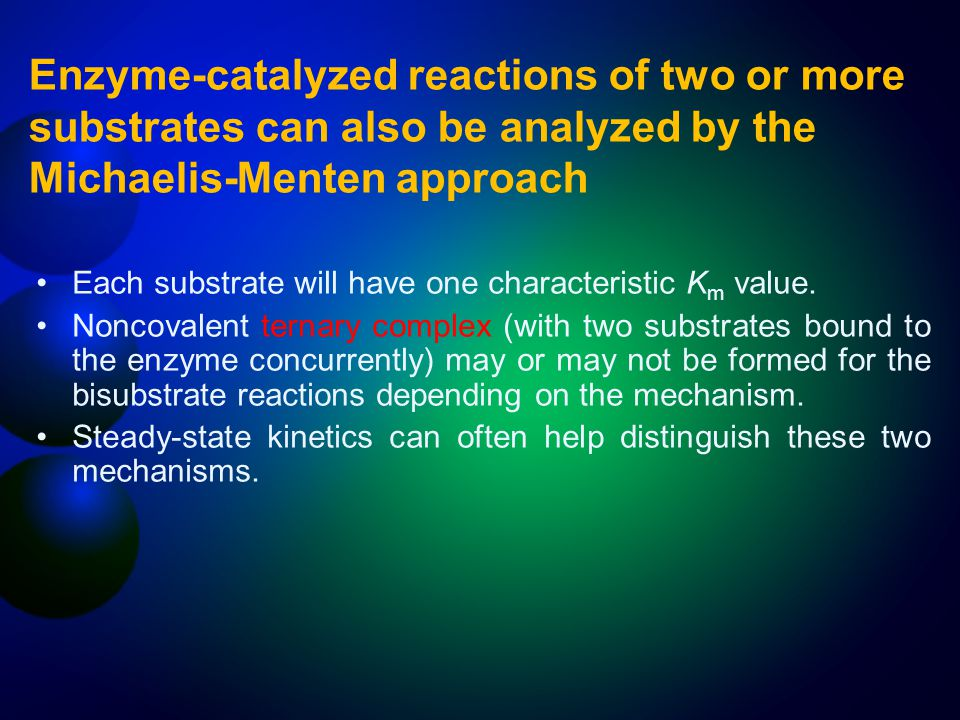 Enzyme-catalyzed reactions of two or more substrates can also be analyzed by the Michaelis-Menten approach