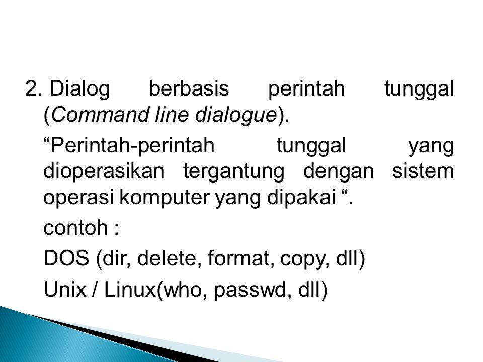 2. Dialog berbasis perintah tunggal (Command line dialogue).
