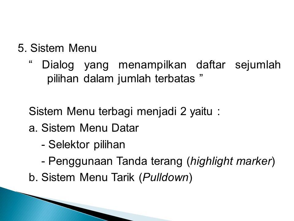 5. Sistem Menu Dialog yang menampilkan daftar sejumlah pilihan dalam jumlah terbatas Sistem Menu terbagi menjadi 2 yaitu :